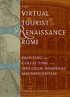 The virtual tourist in Renaissance Rome printing and collecting the Speculum Romanae Magnificentiae; [in conjunction with an exhibition held in the Special Collections Research Center, University of Chicago Library, September 24, 2007-February 11, 2008]