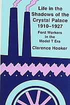 Life in the shadows of the Crystal Palace, 1910-1927 : Ford workers in the Model T era