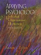 Applying psychology : individual and organizational effectiveness