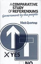 A comparative study of referendums : government by the people