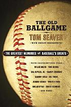 The old ballgame : the greatest memories of baseball's greats