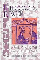 Hildegard of Bingen : healing and the nature of the cosmos