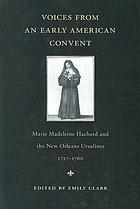 Voices from an early American convent Marie Madeleine Hachard and the New Orleans Ursulines, 1727-1760