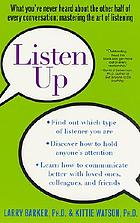 Listen up : at home, at work, in relationships : how to harness the power of effective listening