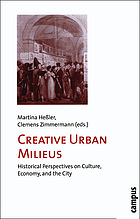 Creative urban milieus : historical perspectives on culture, economy, and the city