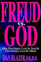 Freud vs. God : how psychiatry lost its soul & Christianity lost its mind