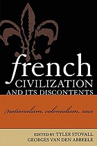 French civilization and its discontents : nationalism, colonialism, race