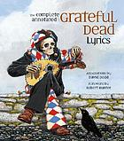 The complete annotated Grateful Dead lyrics : the collected lyrics of Robert Hunter and John Barlow, lyrics to all original songs, with selected traditional and cover songsThe complete annotated Grateful Dead lyrics