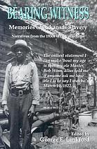 Bearing witness : memories of Arkansas slavery : narratives from the 1930s WPA collections