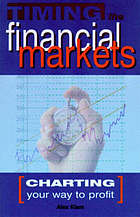 Timing the financial markets : charting your way to profit