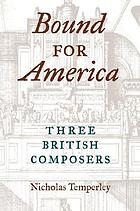 Bound for America : three British composers