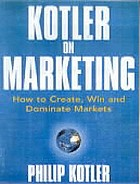 Kotler on marketing : how to create, win, and dominate markets