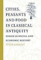 Cities, peasants, and food in classical antiquity : essays in social and economic history