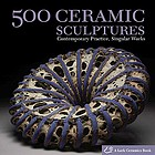 500 ceramic sculptures : contemporary practice, singular works