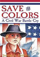 Save the colors : a Civil War battle cry