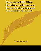 Cetywayo and his white neighbours : or, Remarks on recent events in Zululand, Natal, and the Transvaal