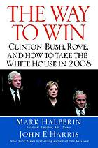 The way to win : taking the White House in 2008