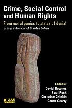 Crime, social control and human rights : from moral panics to states of denial, essays in honour of Stanley Cohen