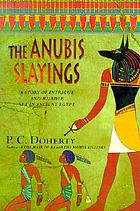 The Anubis slayings : a story of intrigue and murder set in Ancient Egypt