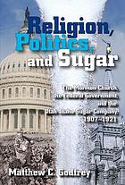 Religion, politics, and sugar the Mormon Church, the federal government, and the Utah-Idaho Sugar Company, 1907-1921