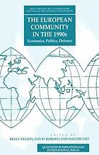 The European Community in the 1990s : economics, politics, defense
