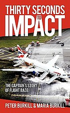 Thirty seconds to impact : [the captain's story of Flight BA38]