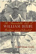 The remarkable life of William Beebe explorer and naturalist