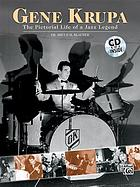 Gene Krupa : the pictorial life of a jazz legend