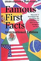 Famous first facts, international edition : a record of first happenings, discoveries, and inventions in world history