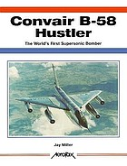Convair B-58 Hustler : the world's first supersonic bomber