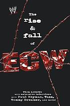 The rise & fall of ECW : Extreme Championship Wrestling