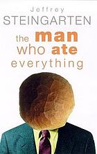 The man who ate everything : and other gastronomic feats, disputes, pleasurable pursuits