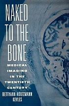 Naked to the bone : medical imaging in the twentieth century