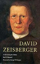 David Zeisberger : a life among the Indians