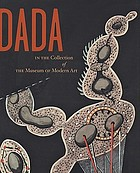 Dada : in the collections of the Museum of modern art