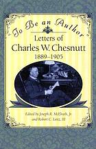 To be an author : letters of Charles W. Chesnutt, 1889-1905