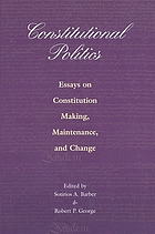Constitutional politics : essays on constitution making, maintenance, and change