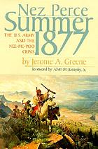 Nez Perce summer, 1877 : the U.S. Army and the Nee-Me-Poo crisis