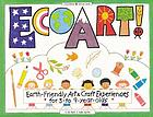 EcoArt! : earth-friendly art & craft experiences for 3- to 9-year-olds