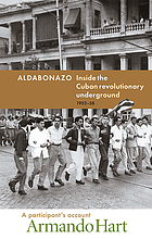 Aldabonazo : inside the Cuban revolutionary underground, 1952-58 : a participant's account