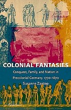Colonial fantasies : conquest, family, and nation in precolonial Germany, 1770-1870