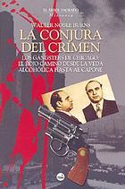 La conjura del crimen : los gángsters de Chicago : el rojo camino desde la veda alcohólica hasta Al Capone