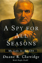A spy for all seasons : my life in the CIA