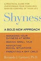 Shyness a bold new approach : managing your shyness at work, making small talk, navigating social situations, parenting a shy child
