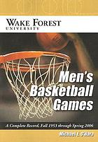 Wake Forest University men's basketball games : a complete record, fall 1953 through spring 2006