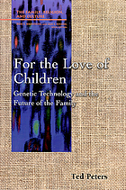 For the love of children : genetic technology and the future of the family