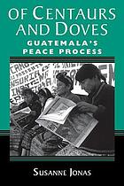 Of centaurs and doves : Guatemala's peace process