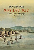 Bound for Botany Bay : British convict voyages to Australia