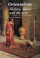 Orientalism : history, theory, and the arts
