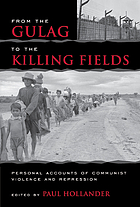 From the Gulag to the killing fields : personal accounts of political violence and repression in communist states